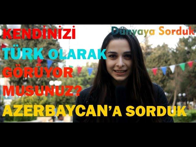 KENDİNİZİ TÜRK OLARAK GÖRÜYOR MUSUNUZ AZERBAYCANA SORDUK