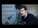 Reaction Taboo 1x08 - season finale
