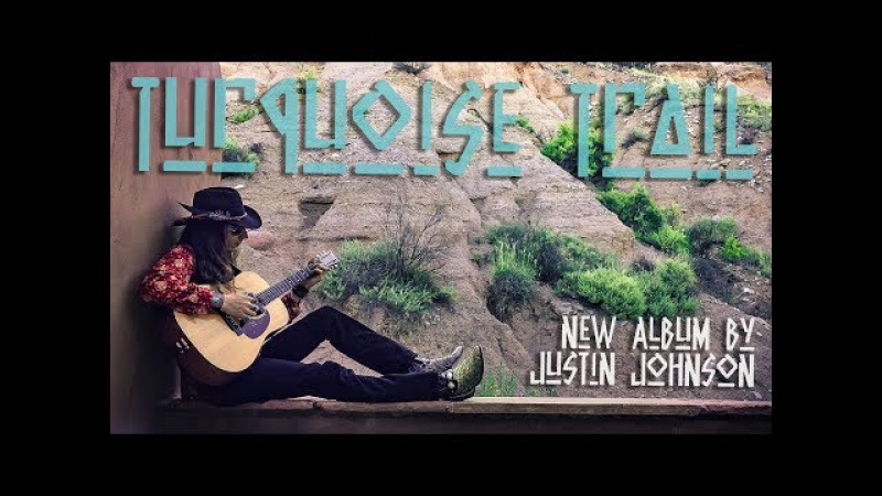 TURQUOISE TRAIL The newest album by Justin Johnson