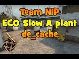 CSGO Tactics Team NIP, ECO Slow A @ cache