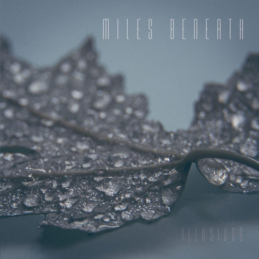 Miles Beneath - Illusions (2017)