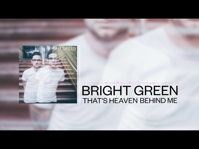 Bright Green - That's Heaven Behind Me