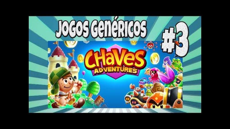 Jogos Genéricos 3 - Chaves Adventures (GRAVADO ANTES DE ESTRAGAR O CELULAR, KKK)