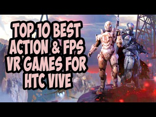 TOP 10 BEST ACTION & FPS VR GAMES FOR HTC VIVE 2017【Portal Virtual Reality】