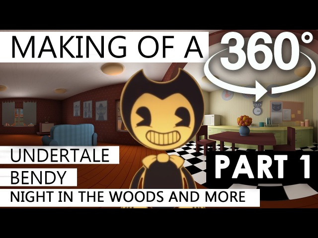 Making of my 360 Videos 1: Undertale, Bendy, NITW and more!