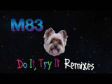 M83 - Do It Try It (The Blaze Remix)