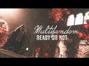 Multifandom || Ready or Not