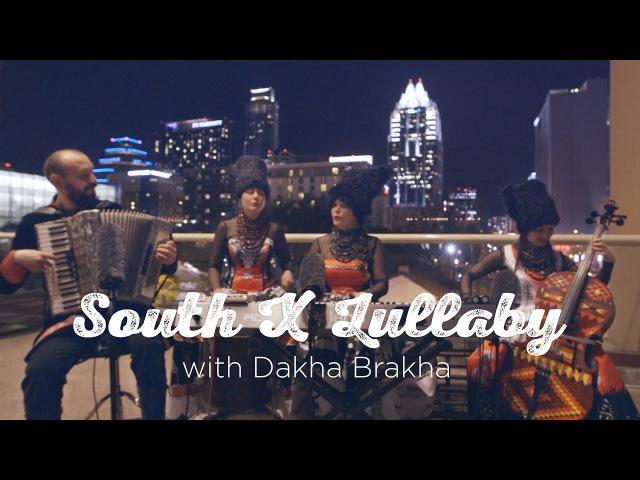 South X Lullaby Dakha Brakha