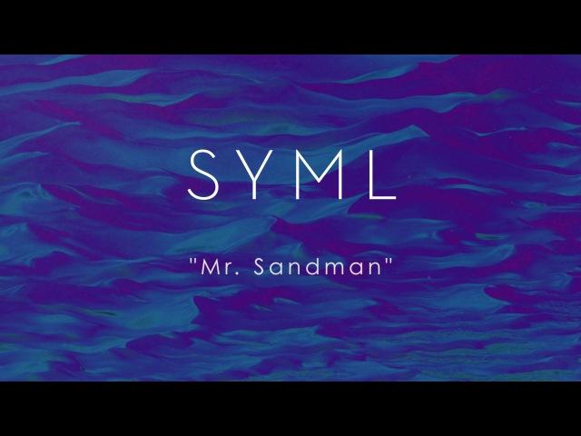 SYML - Mr Sandman (Audio)