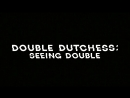 Double Dutchess : Seeing Double (teaser)