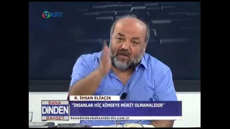 Müslüman şahıslara biat etmez,kimseye murid olmaz,kimsenin karşısında eğilmez,İhsan Eliaçık