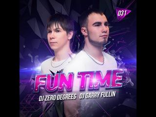 DJ Zero Degrees & DJ Garry Fullin - Fun Time 031