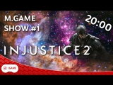 Injustice 2. M.GAME SHOW