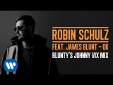 ROBIN SCHULZ FEAT. JAMES BLUNT  OK BLUNTY'S JOHNNY VIX MIX (OFFICIAL AUDIO)