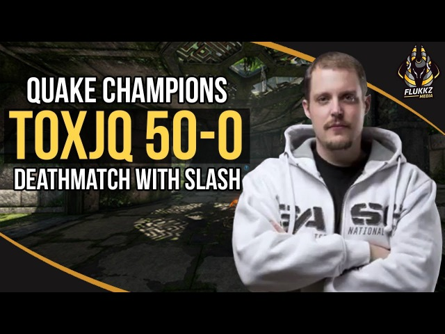TOXJQ 50-0 DEATHMATCH WITH SLASH (QUAKE CHAMPIONS)
