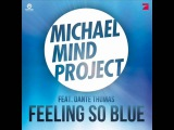 Michael Mind Project ft. Dante Thomas - Feeling So Blue (Extended Mix)