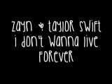 Zayn Malik &amp Taylor Swift - I Don't Wanna Live Forever (Lyrics)