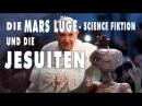 Die Mars Lüge, Science Fiktion und die Jesuiten! TEIL 2