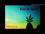 S.E.B.A - Roll Da Spliff Feat. D.O.M