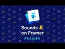 Adding Sounds – Framer Crash Course