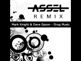 Mark Knight &amp Dave Spoon - Drug Music (Assel Remix)