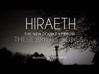 THESE BRITTLE BONES HIRAETH - EP Trailer