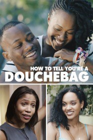 Как объяснить тебе, что ты мудак / How to Tell You're a Douchebag (2016)