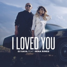 DJ Sava - I Loved You (feat. Irina Rimes) [Extended]