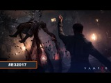 Vampyr – E3 2017 геймплей (PS4)