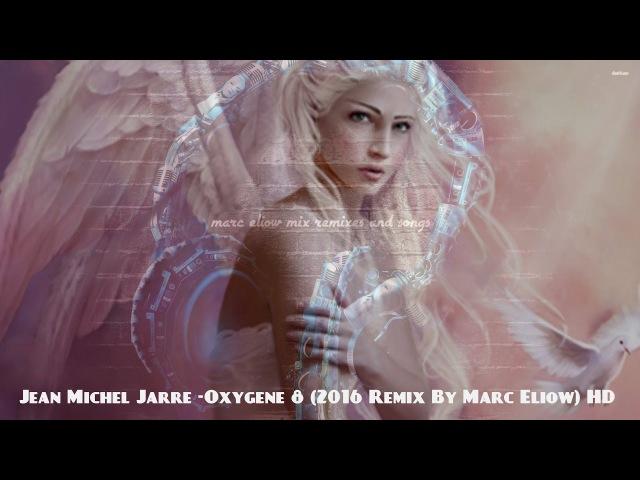 Jean Michel Jarre -Oxygene 8 (2016 Remix By Marc Eliow) HD