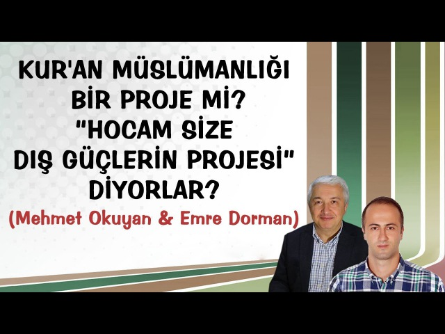 Kuran Müslümanlığı Proje Mi - Hocam size dış güçlerin projesi diyorlar - Mehmet Okuyan