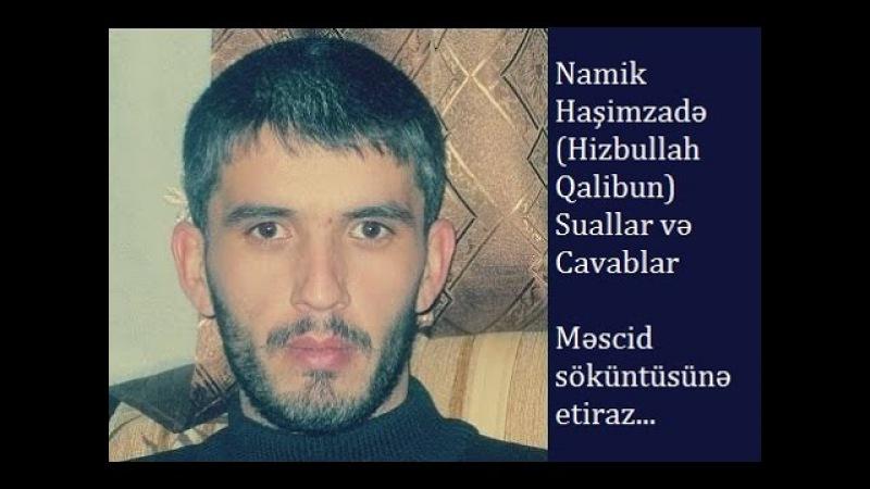 Namik Haşimzadə (Hizbullah Qalibun) Suallar və Cavablar Məscid söküntüsünə etiraz...