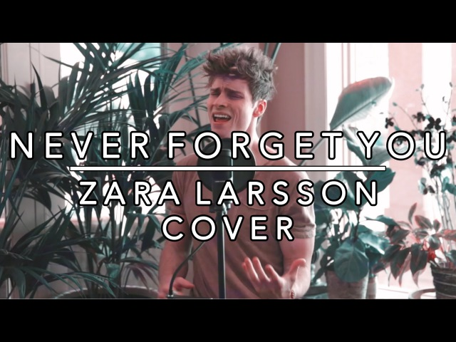 Never Forget You - Zara Larsson MNEK (Spencer Sutherland Cover)