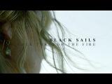 black sails  walk through the fire (+xenchantedqueen)