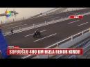 Sofuoğlu 400 km hızla rekor kırdı!