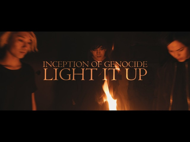 INCEPTION OF GENOCIDE『light it up』MUSIC VIDEO
