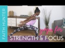 Faith Hunter Yoga Flow for Strength Focus Фейт Хантер Йога для развития силы