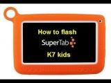 How To flash Super Tab K7 kids