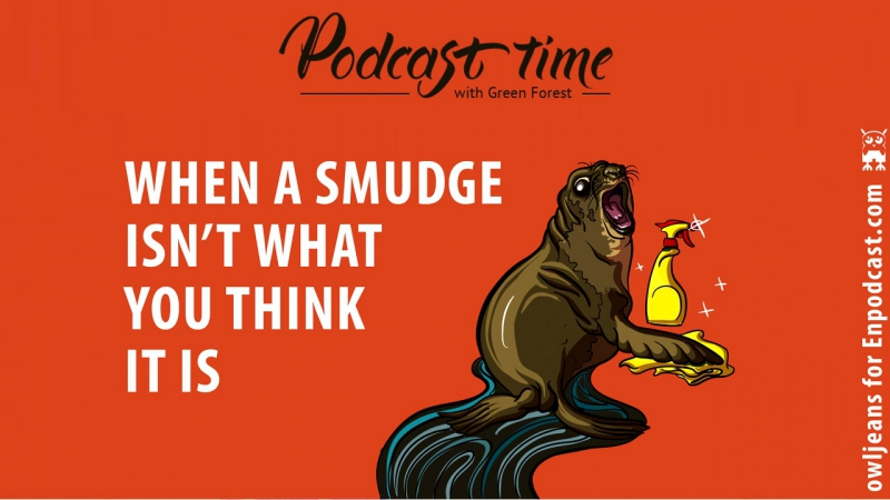 Podcast time: ​When A Smudge Isn't What You Think It Is