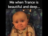 me when trance music is beautifull and deep