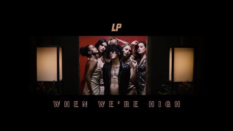 LP - When Were High [Official Video]