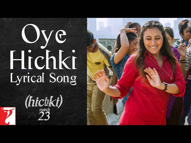 Lyrical: Oye Hichki Song with Lyrics | Hichki | Rani Mukerji | Jaideep Sahni