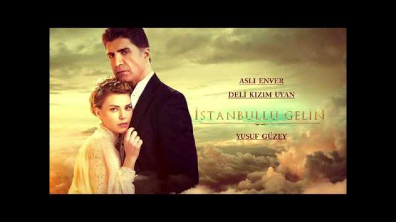 İstanbullu Gelin - Deli Kızım Uyan (Aslı Enver)