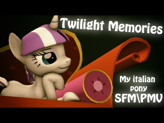 [SFM] My italian pony Twilight Memories [PMV]