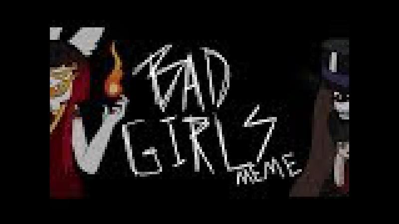 BAD GIRLS - (MEME sponsor)