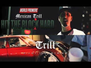 Mexican Trill - Hit The Block Hard (Music Video) 2016