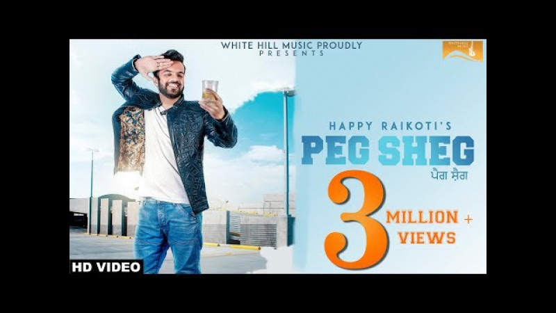 Peg Sheg Full Song Happy Raikoti V Rakx New Punjabi Song 2018 Latest Punjabi Songs 2018