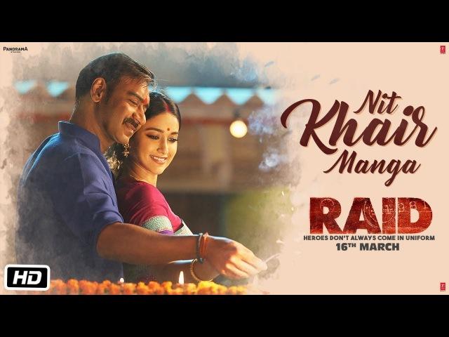 Nit Khair Manga Video | RAID | Ajay Devgn | Ileana D'Cruz | Tanishk B Rahat Fateh Ali Khan Manoj M