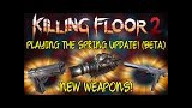 Killing Floor 2 | PLAYING THE SPRING UPDATE! - Mac-10, Husk Launcher, AF2011-A1 (Beta Preview)