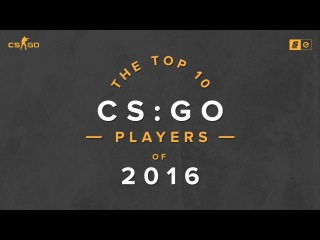 The Top 10 Counter-Strike: Global Offensive Players of 2016